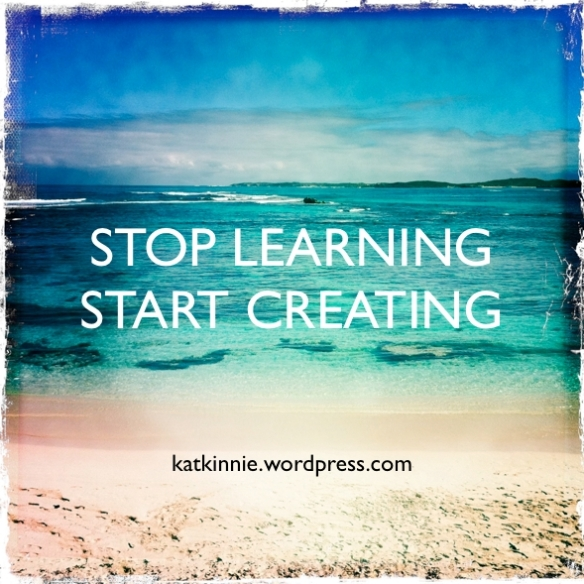 stoplearningstartcreating