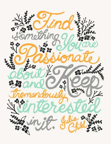 Find-something-you-are-passionate-about-and-keep-tremendously-interested-in-it-Julia-Child-quote-passionate-inspirational-quotes